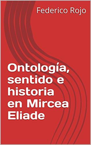 Ontología, sentido e historia en Mircea Eliade eBook: Lic Federico ...