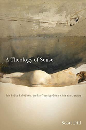 A Theology of Sense: John Updike, Embodiment, and Late Twentieth-Century American Literature (Literature, Religion, & Postsecular Stud) (English Edition)