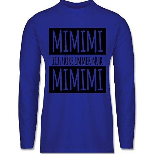 Statement Shirts - Ich höre immer nur Mimimi - Longsleeve / langärmeliges T-Shirt für Herren Royalblau