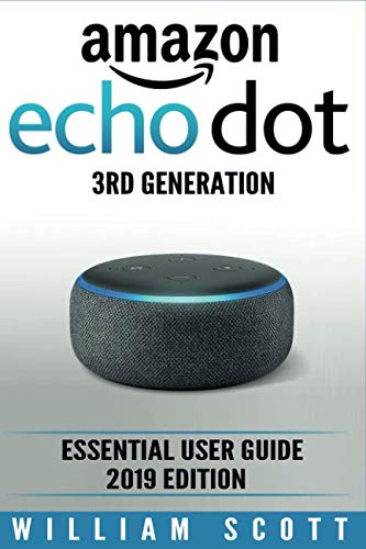 Preisvergleich Produktbild Amazon Echo Dot 3rd Generation: Essential User Guide for Echo Dot and Alexa (2019 Edition) / Make the Best Use of the All-new Echo Dot (Amazon Echo,  ... Manual,  Echo Dot) (Amazon Echo Alexa,  Band 1)