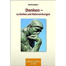 Denken - zu Risiken und Nebenwirkungen (Wissen & Leben) (Wissen & Leben)