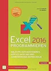 Excel 2016 programmieren: Abläufe automatisieren, (Office-)Add-ins und Anwendungen entwickeln