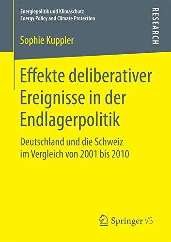 Effekte deliberativer Ereignisse in der Endlagerpolitik: Deutschland und die Schweiz im Vergleich von 2001 bis 2010 (Energiepolitik und Klimaschutz. Energy Policy and Climate Protection)