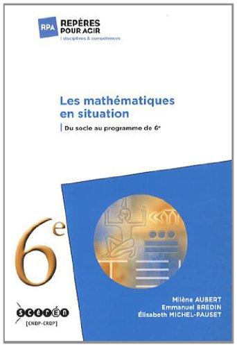 Les mathématiques en situation : Du socle au programme de 6e par Milène Aubert, Emmanuel Bredin, Elisabeth Michel-Pauset