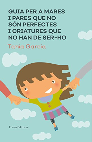 Guia per a mares i pares que no són perfectes i criatures que no han de ser-ho (Catalan Edition) par Tania García