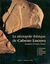 La Necropole Iberique de Cabezo Lucero (Guardmar Del Segura, Alicante)