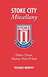 Stoke City Miscellany: Potters Trivia, History, Facts and Stats