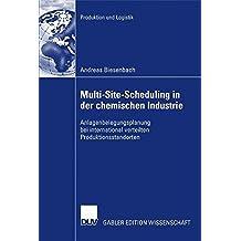 Multi-Site-Scheduling in der chemischen Industrie: Anlagenbelegungsplanung bei international verteilten Produktionsstandorten (Produktion und Logistik) (German Edition)
