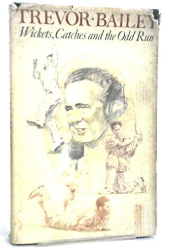 Wickets, Catches and the Odd Run por Trevor Bailey