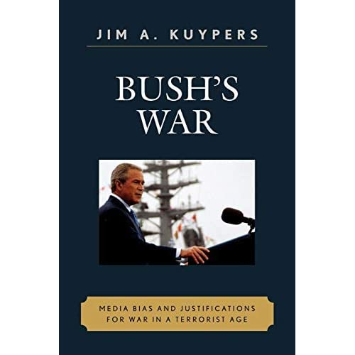 Bush's War: Media Bias and Justifications for War in a Terrorist Age (Communication, Media, and Politics) by Jim A. Kuypers (2006-10-05)