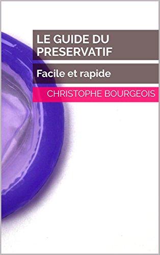 LE GUIDE DU PRESERVATIF: Facile et rapide par Christophe Bourgeois