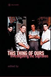 This Thing of Ours: Investigating the Sopranos by David Lavery (2002-08-12)