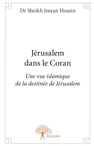Jérusalem dans le Coran : Une vue islamique de la destinée de Jérusalem par Sheikh Imran Hosein