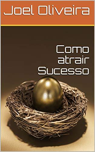 Como atrair Sucesso (Portuguese Edition)