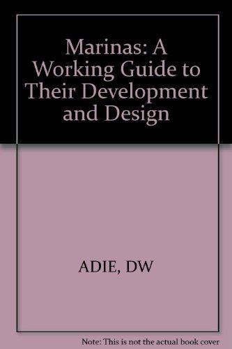 Marinas: A Working Guide to Their Development and Design por Donald W. Adie