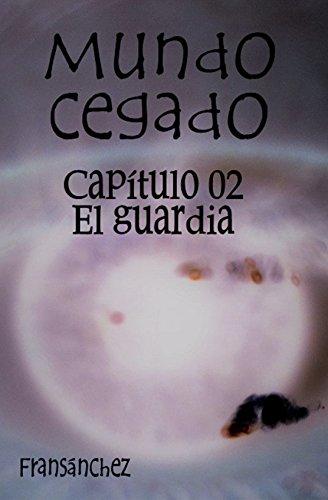 mundo-cegado-capitulo-02-el-guardia-spanish-edition