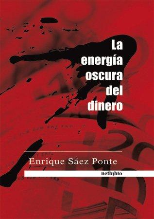 Energia Oscura Del Dinero (Catálogo General) por Enrique Sáez Ponte