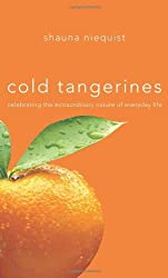Cold Tangerines: Celebrating the Extraordinary Nature of Everyday Life by Shauna Niequist (2007-10-09)