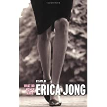What Do Women Want?: Essays by Erica Jong by Erica Jong (2007-05-10)