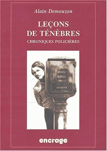 Lecons de Tenebres: Chroniques Policieres (Encrage / Belles Lettres - Travaux) par Alain Demouzon