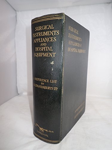 A REFERENCE LIST OF SURGICAL AND MEDICAL APPLIANCES, ORTHOPAEDIC AND DEFORMITY APPARATUS, HOSPITAL FURNITURE AND EQUIPMENT, ELECTRO-MEDICAL AND SURGICAL APPARATUS, ETC. / ALLEN & HANBURYS LTD. VARIANT TITLE; SURGICAL INSTRUMENTS, APPLIANCES & HOSPITAL .. par Allen & Hanburys Ltd. (London)