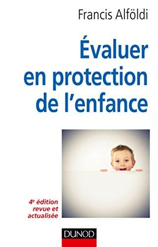 Évaluer en protection de l'enfance - 4e édition - Théorie et méthode par Francis Alföldi