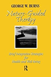 Nature Guided Therapy: Brief Integrative Strategies For Health And Well Being by George W. Burns (2014-12-24)