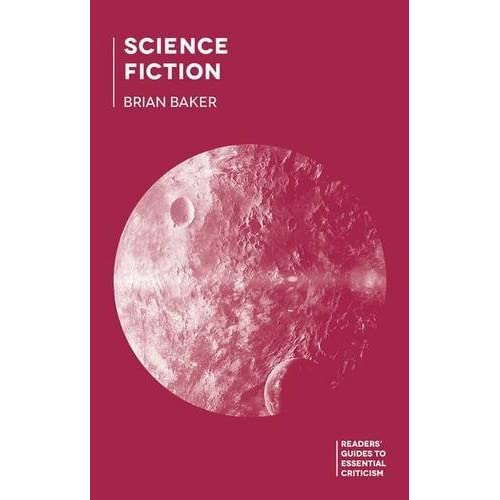 Science Fiction (Readers' Guides to Essential Criticism) by Brian Baker (2014-12-04)