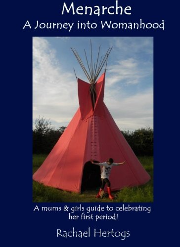 Menarche A Journey into Womanhood: A mums and girls guide to celebrating her first period