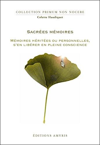 Sacrées mémoires - Mémoires héritées ou personnelles, s'en libérer en pleine conscience
