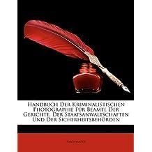 Handbuch Der Kriminalistischen Photographie Fr Beamte Der Ge