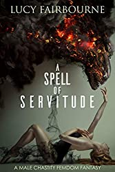 A Spell of Servitude: A Male Chastity Femdom Fantasy (English Edition)