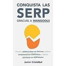 Conquista las SERP gracias a Mangools: Domina KWFinder, SERPChecker y SERPWatcher (Spanish Edition)