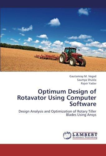 Optimum Design of Rotavator Using Computer Software: Design Analysis and Optimization of Rotary Tiller Blades Using Ansys by Gautamray M. Vegad (2012-10-11)