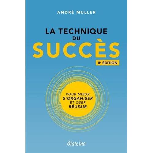 La technique du succès: Pour mieux s'organiser et oser réussir