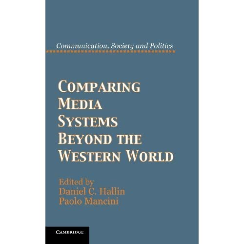Comparing Media Systems Beyond the Western World (Communication, Society and Politics) (2011-12-05)