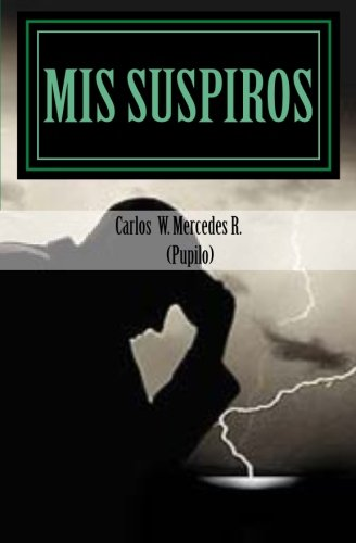 Mis Suspiros: versos profundos por Carlos w mercedes pupilo