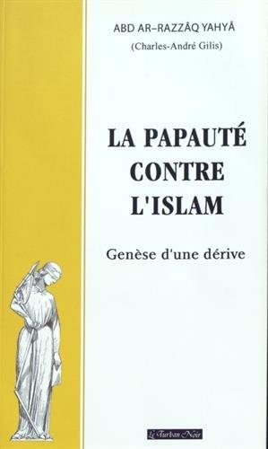 La papauté contre l'islam : Genèse d'une dérive par Charles-André Gilis