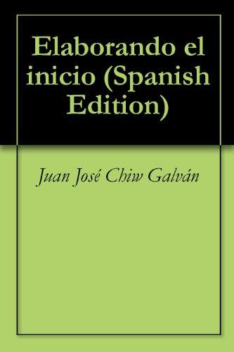 Elaborando el inicio por Juan José Chiw Galván