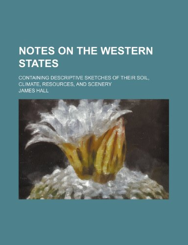 Notes on the western states; containing descriptive sketches of their soil, climate, resources, and scenery