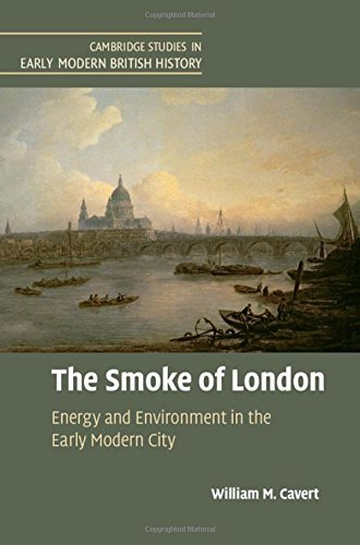 The Smoke of London: Energy and Environment in the Early Modern City (Cambridge Studies in Early Modern British History) by William M. Cavert (2016-04-07)
