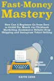 #9: Fast Money Mastery: How Can A Beginner Go from Zero to $3,000 Per Month via Clickbank Marketing, Ecommerce Website Drop Shipping and Instagram Tshirt Selling
