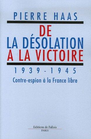 De la désolation à la victoire : 1939-1945 Contre-espion à la France libre