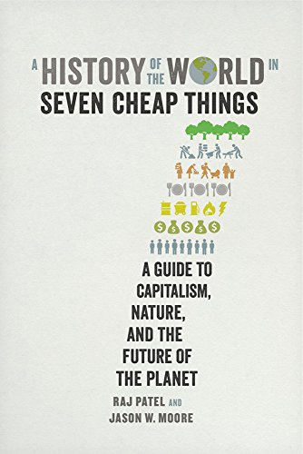 History of the World in Seven Cheap Things por Raj Patel