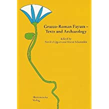 Graeco-Roman Fayum - Texts and Archaeology: Proceedings of the Third International Fayum Symposion, Freudenstadt, May 29 - June 1, 2007