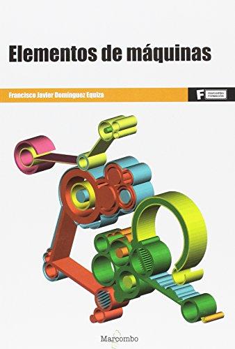 *Elementos de máquinas (MARCOMBO FORMACIÓN) por FRANCISCO JAVIER DOMÍNGUEZ EQUIZA