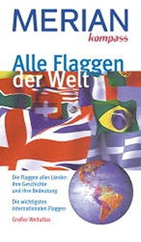 Merian kompass: Alle Flaggen der Welt. Die Flaggen aller Länder: ihre Geschichte und ihre Bedeutung. Die wichtigsten internationalen Flaggen. Grosser Kartenatlas