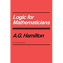 Logic for Mathematicians by A. G. Hamilton (1988-10-01)
