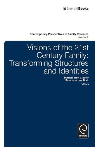 Visions of the 21st Century Family: Transforming Structures and Identities: 7 (Contemporary Perspectives in Family Research)