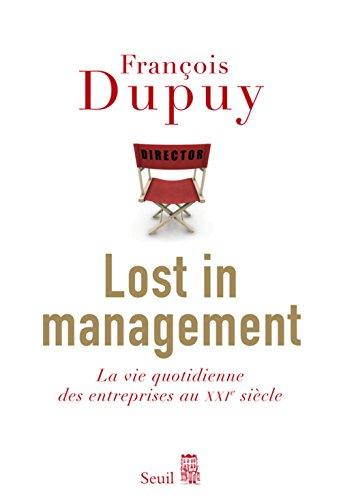 Lost in Management. La vie quotidienne des entreprises au XXIe sicle